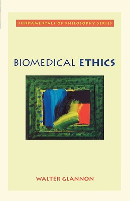 Biomedical Ethics By Glannon, Walter